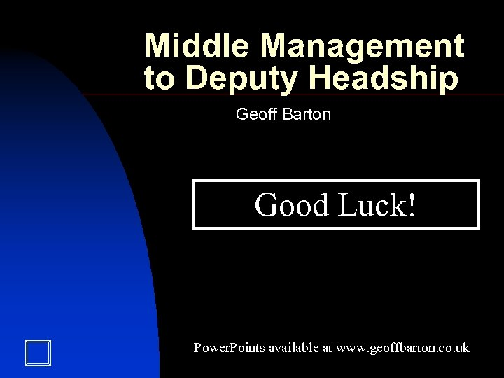Middle Management to Deputy Headship Geoff Barton Good Luck! Power. Points available at www.