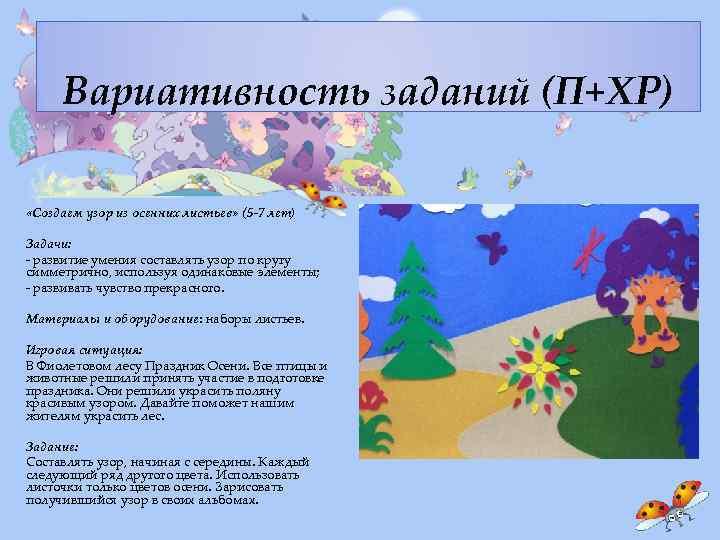 Вариативность заданий (П+ХР) «Создаем узор из осенних листьев» (5 -7 лет) Задачи: - развитие