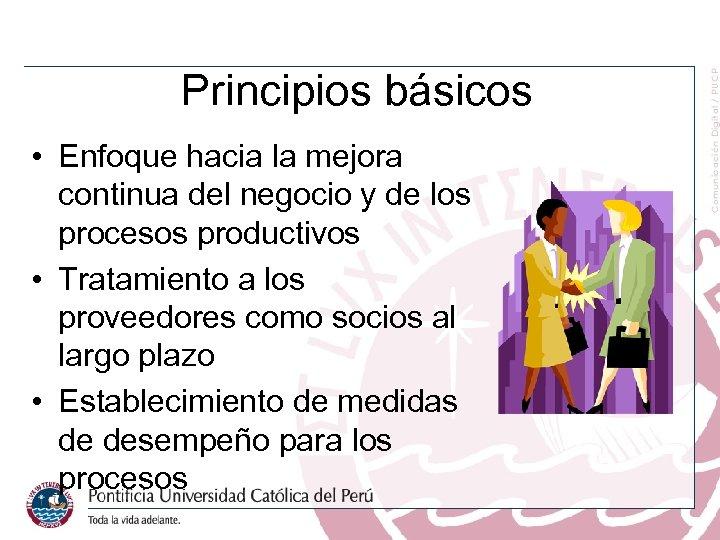 Principios básicos • Enfoque hacia la mejora continua del negocio y de los procesos