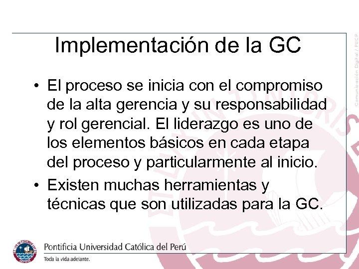 Implementación de la GC • El proceso se inicia con el compromiso de la