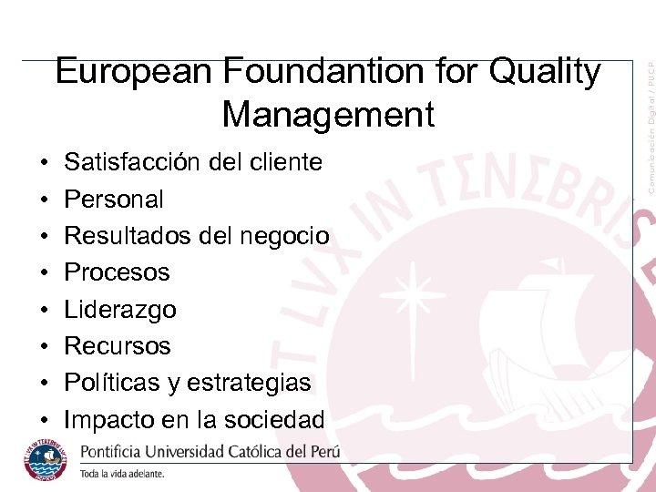 European Foundantion for Quality Management • • Satisfacción del cliente Personal Resultados del negocio