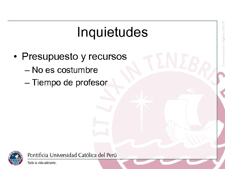 Inquietudes • Presupuesto y recursos – No es costumbre – Tiempo de profesor