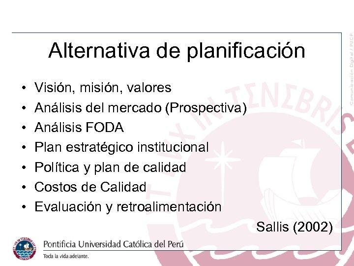 Alternativa de planificación • • Visión, misión, valores Análisis del mercado (Prospectiva) Análisis FODA
