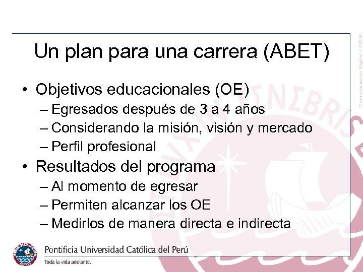 Un plan para una carrera (ABET) • Objetivos educacionales (OE) – Egresados después de
