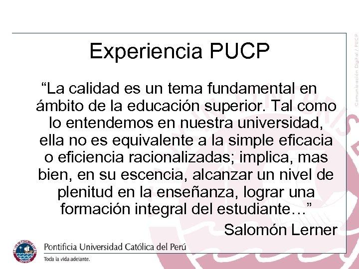 """Experiencia PUCP """"La calidad es un tema fundamental en ámbito de la educación superior."""