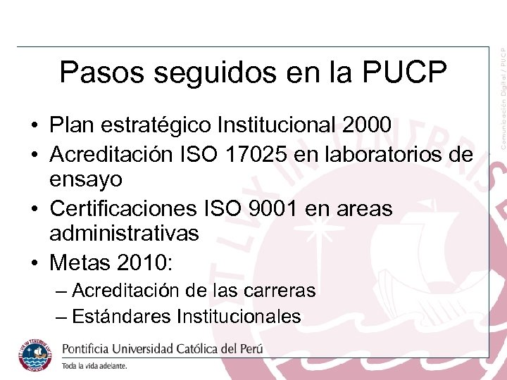 Pasos seguidos en la PUCP • Plan estratégico Institucional 2000 • Acreditación ISO 17025