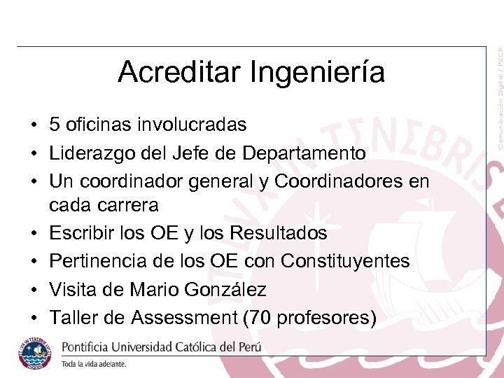 Acreditar Ingeniería • 5 oficinas involucradas • Liderazgo del Jefe de Departamento • Un