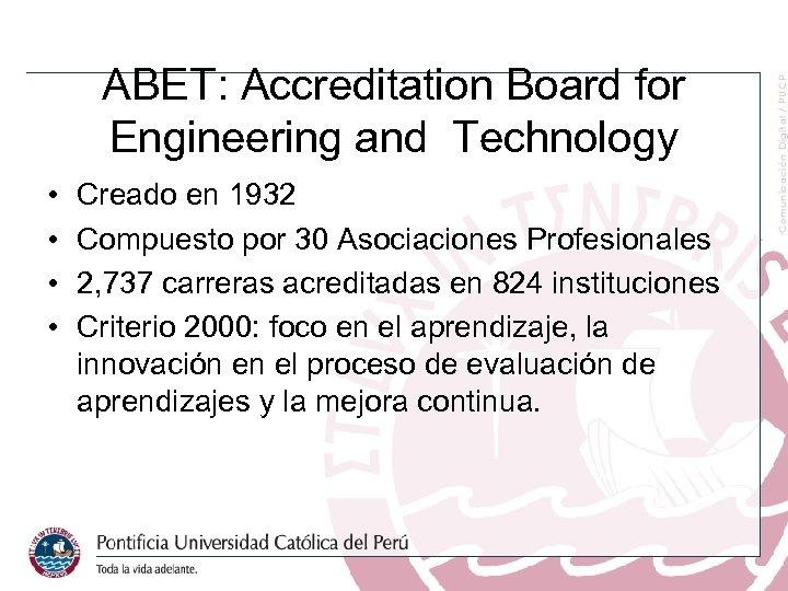 ABET: Accreditation Board for Engineering and Technology • • Creado en 1932 Compuesto por