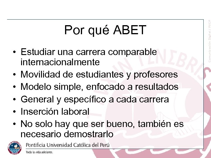 Por qué ABET • Estudiar una carrera comparable internacionalmente • Movilidad de estudiantes y