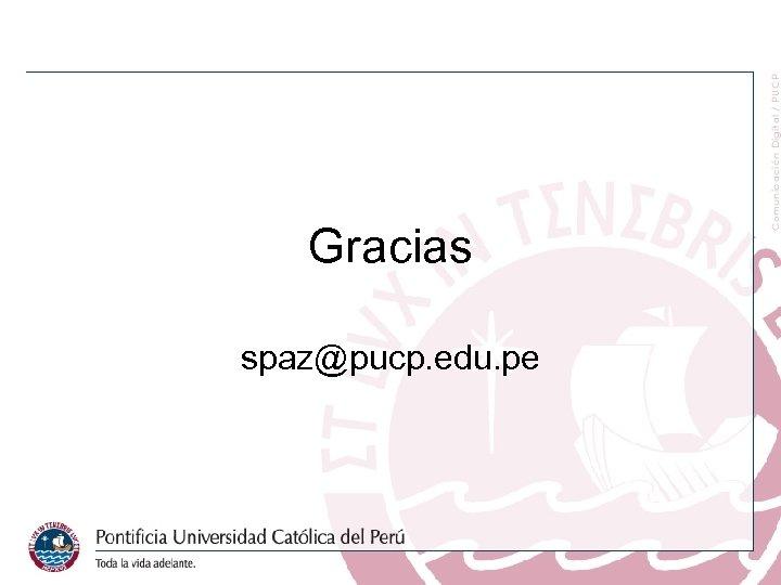 Gracias spaz@pucp. edu. pe