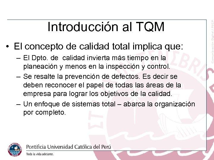 Introducción al TQM • El concepto de calidad total implica que: – El Dpto.