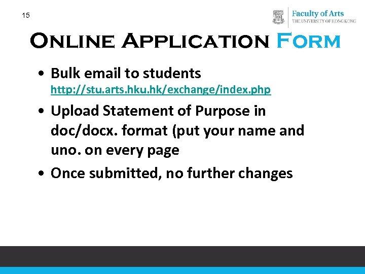15 Online Application Form • Bulk email to students http: //stu. arts. hku. hk/exchange/index.