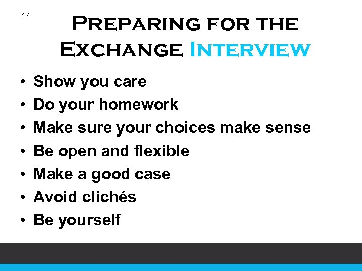 17 • • Preparing for the Exchange Interview Show you care Do your homework