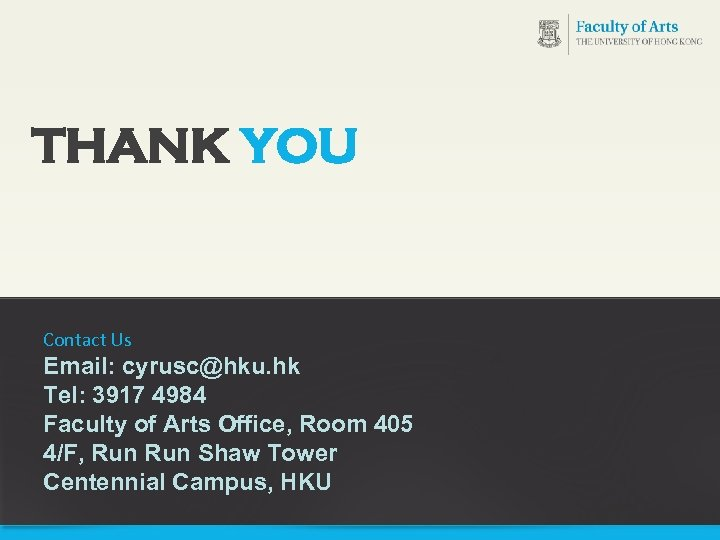 18 THANK YOU Contact Us Email: cyrusc@hku. hk Tel: 3917 4984 Faculty of Arts