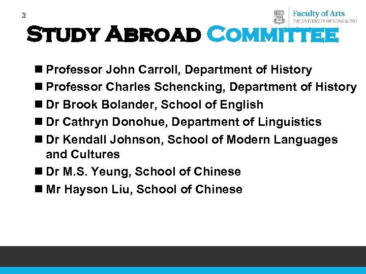 3 Study Abroad Committee n Professor John Carroll, Department of History n Professor Charles