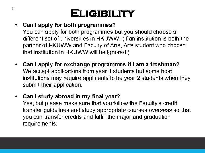 5 Eligibility • Can I apply for both programmes? You can apply for both
