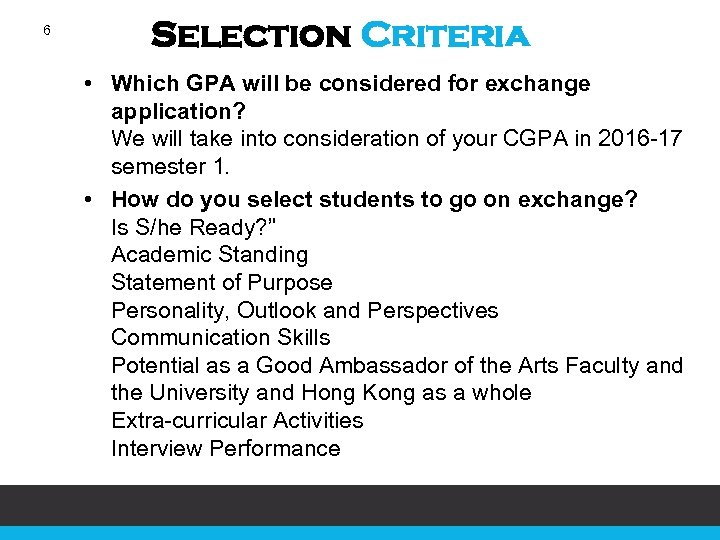 6 Selection Criteria • Which GPA will be considered for exchange application? We will