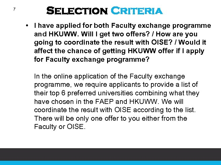 7 Selection Criteria • I have applied for both Faculty exchange programme and HKUWW.
