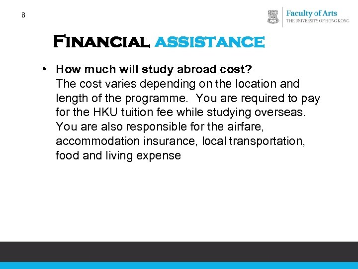 8 Financial assistance • How much will study abroad cost? The cost varies depending