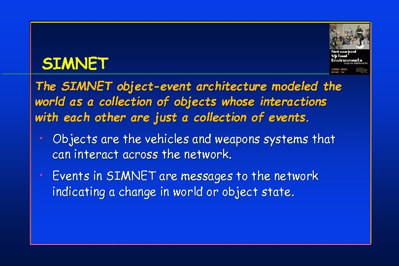 SIMNET The SIMNET object-event architecture modeled the world as a collection of objects whose