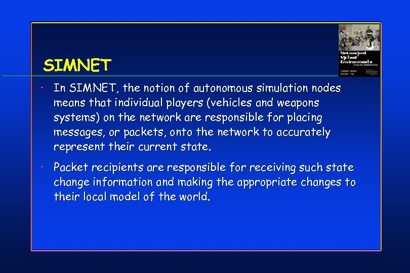 SIMNET • In SIMNET, the notion of autonomous simulation nodes means that individual players