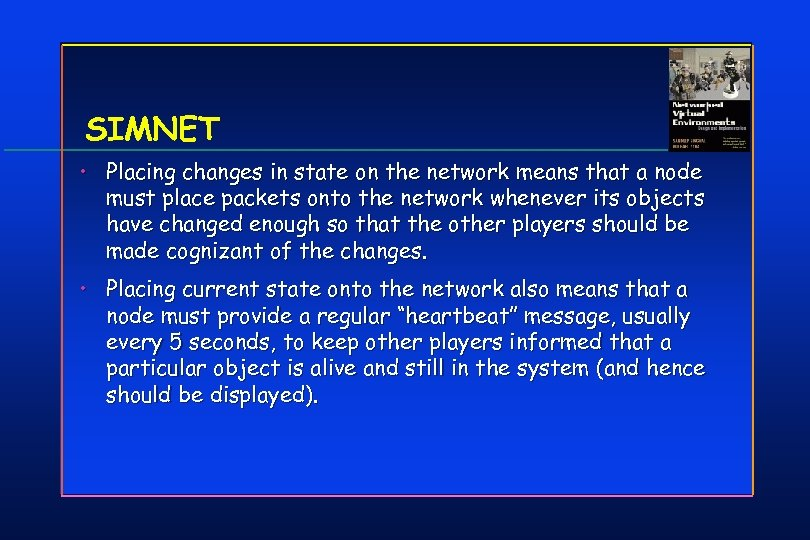 SIMNET • Placing changes in state on the network means that a node must