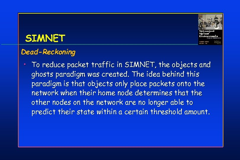 SIMNET Dead-Reckoning • To reduce packet traffic in SIMNET, the objects and ghosts paradigm