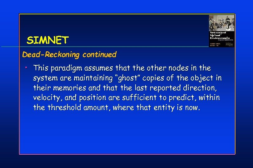 SIMNET Dead-Reckoning continued • This paradigm assumes that the other nodes in the system