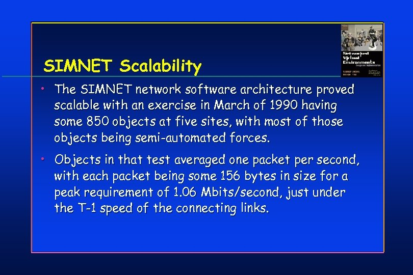 SIMNET Scalability • The SIMNET network software architecture proved scalable with an exercise in