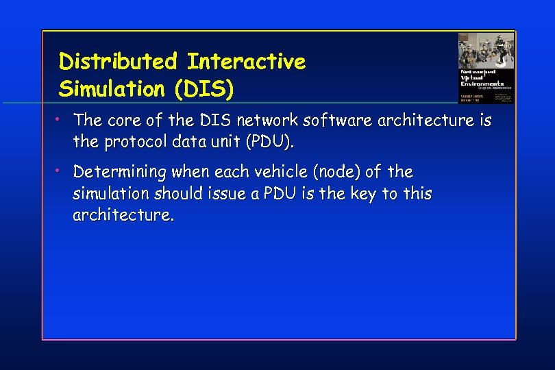 Distributed Interactive Simulation (DIS) • The core of the DIS network software architecture is