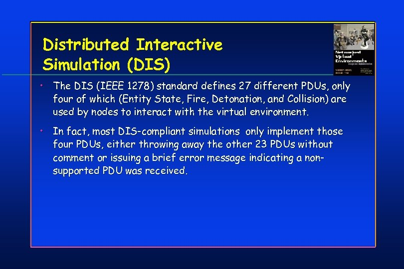 Distributed Interactive Simulation (DIS) • The DIS (IEEE 1278) standard defines 27 different PDUs,