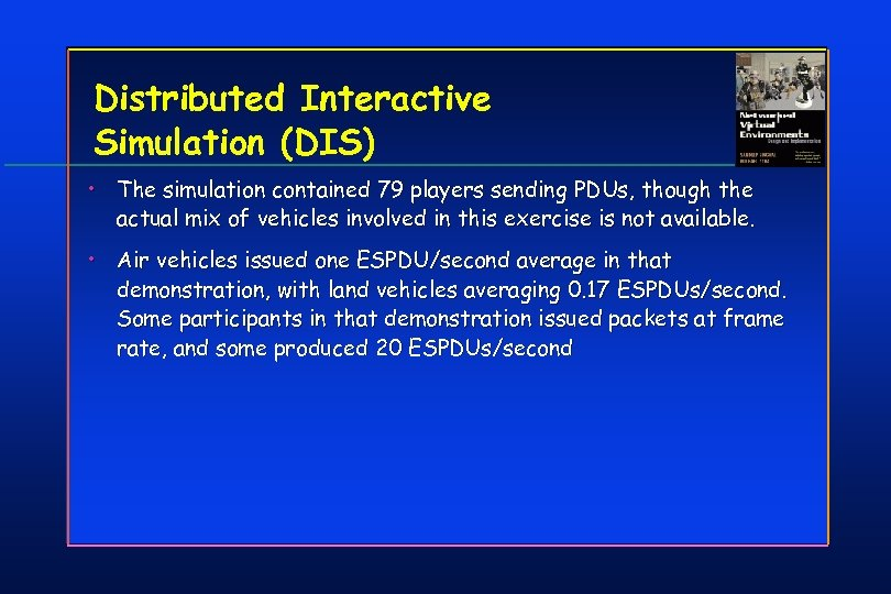Distributed Interactive Simulation (DIS) • The simulation contained 79 players sending PDUs, though the