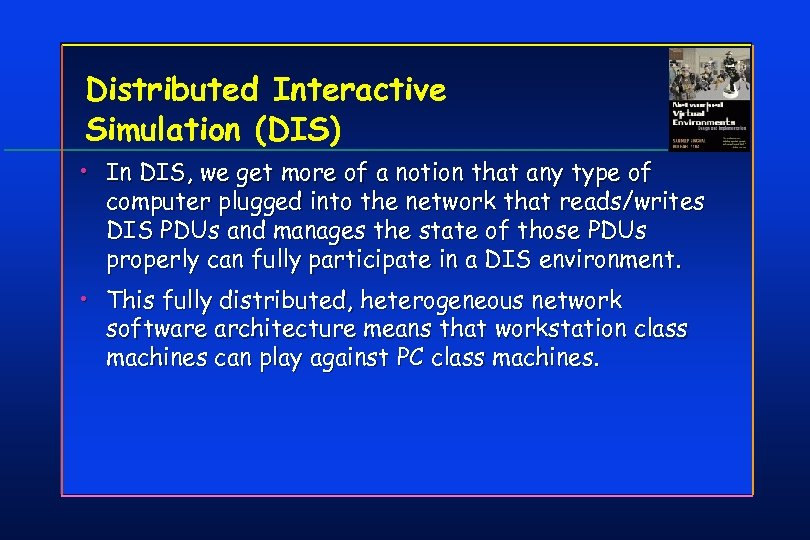 Distributed Interactive Simulation (DIS) • In DIS, we get more of a notion that