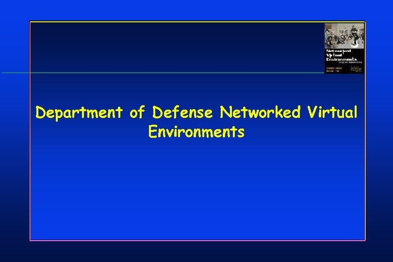 Department of Defense Networked Virtual Environments