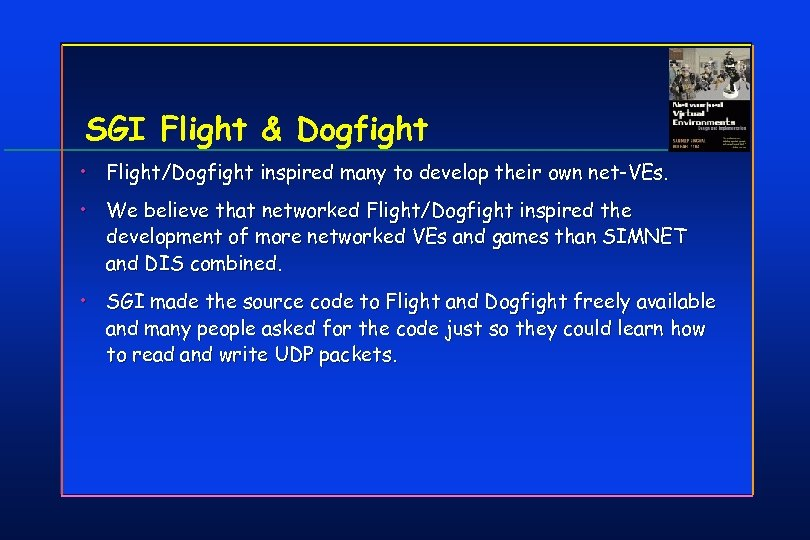 SGI Flight & Dogfight • Flight/Dogfight inspired many to develop their own net- VEs.