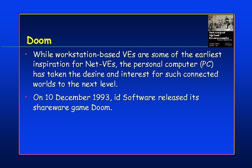 Doom • While workstation-based VEs are some of the earliest inspiration for Net-VEs, the