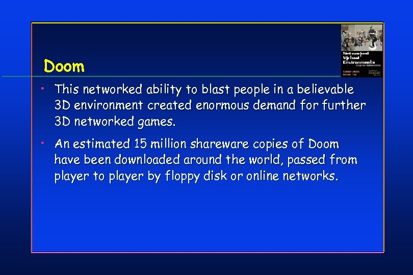 Doom • This networked ability to blast people in a believable 3 D environment