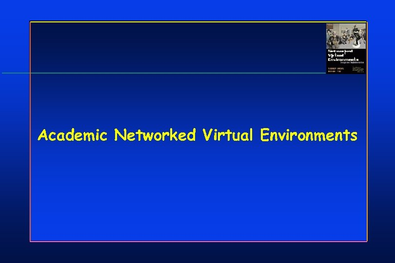 Academic Networked Virtual Environments