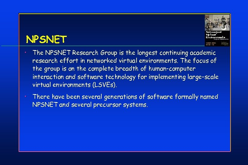 NPSNET • The NPSNET Research Group is the longest continuing academic research effort in