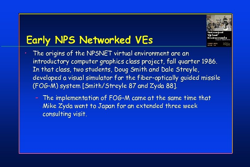 Early NPS Networked VEs • The origins of the NPSNET virtual environment are an