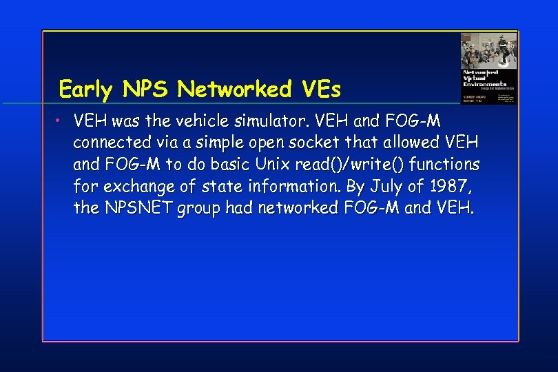 Early NPS Networked VEs • VEH was the vehicle simulator. VEH and FOG-M connected