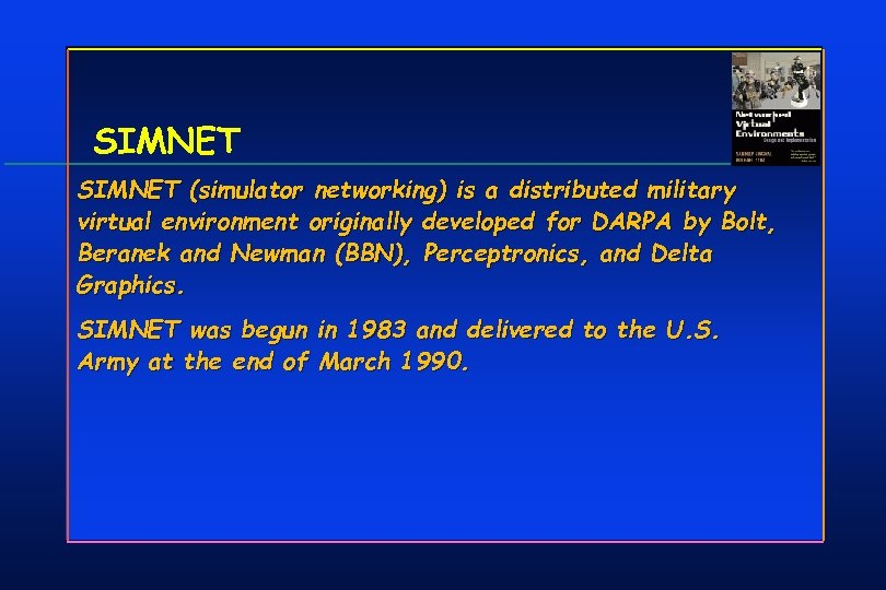 SIMNET (simulator networking) is a distributed military virtual environment originally developed for DARPA by