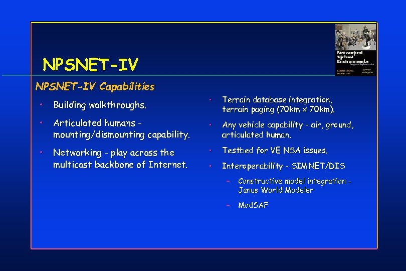 NPSNET-IV Capabilities • Terrain database integration, terrain paging (70 km x 70 km). Articulated