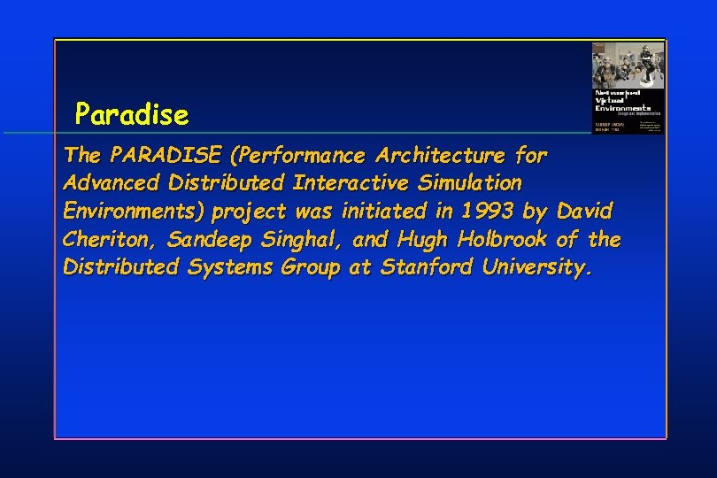 Paradise The PARADISE (Performance Architecture for Advanced Distributed Interactive Simulation Environments) project was initiated