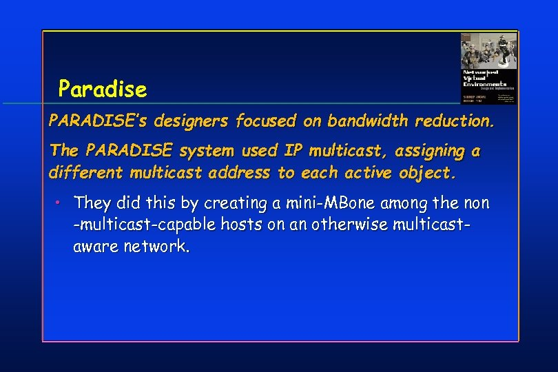 Paradise PARADISE's designers focused on bandwidth reduction. The PARADISE system used IP multicast, assigning