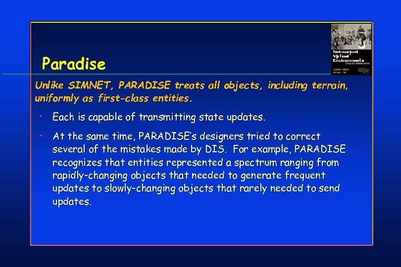 Paradise Unlike SIMNET, PARADISE treats all objects, including terrain, uniformly as first-class entities. •
