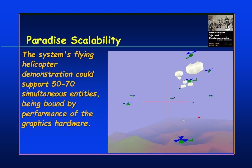 Paradise Scalability The system's flying helicopter demonstration could support 50 -70 simultaneous entities, being