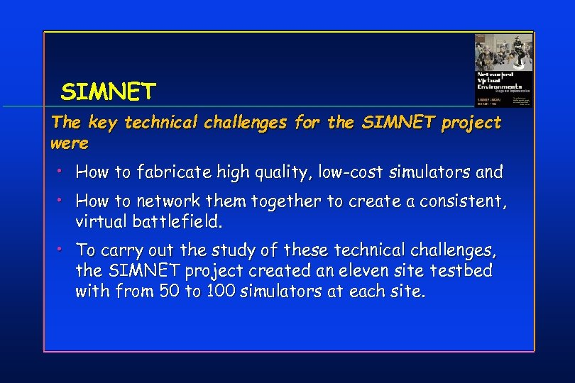SIMNET The key technical challenges for the SIMNET project were • How to fabricate