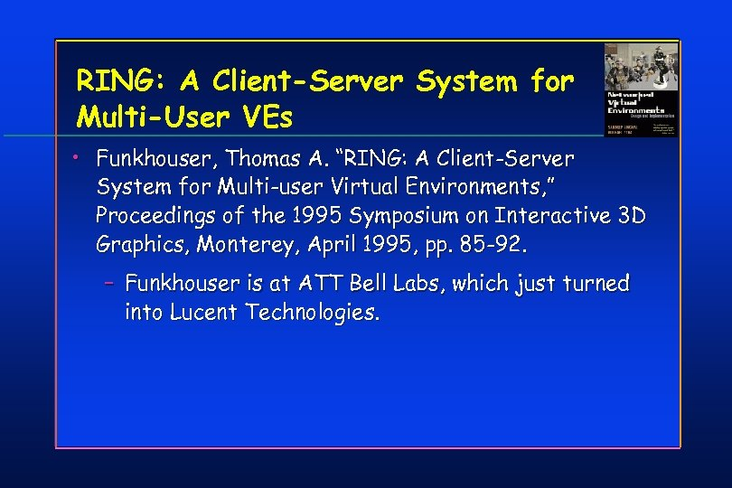 "RING: A Client-Server System for Multi-User VEs • Funkhouser, Thomas A. ""RING: A Client-Server"