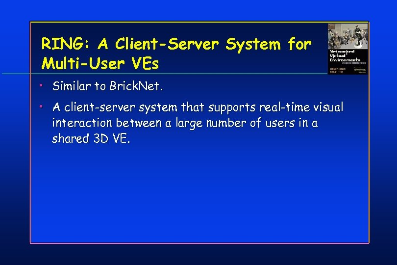 RING: A Client-Server System for Multi-User VEs • Similar to Brick. Net. • A
